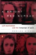 Bright Red Scream : Self-mutilation and the Language of Pain